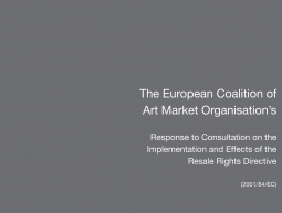 The European Coalition of Art Market Organisation's Response to Consultation on the Implementation and Effects of the Resale Rights Directive (2001/84/EC)